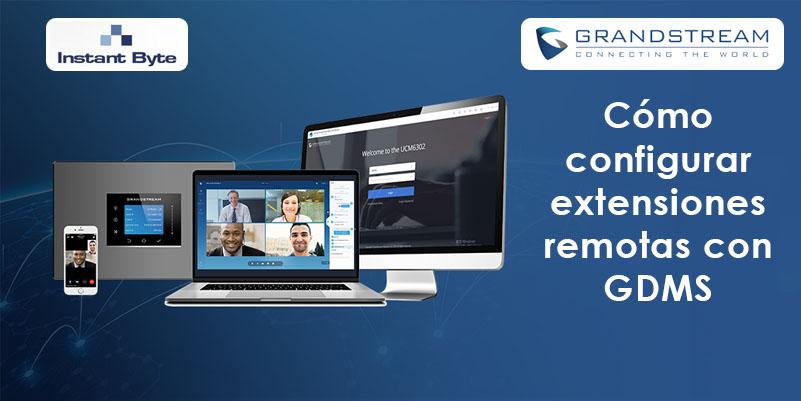 Cómo configurar extensiones remotas con GDMS en una centralita IP de Grandstream