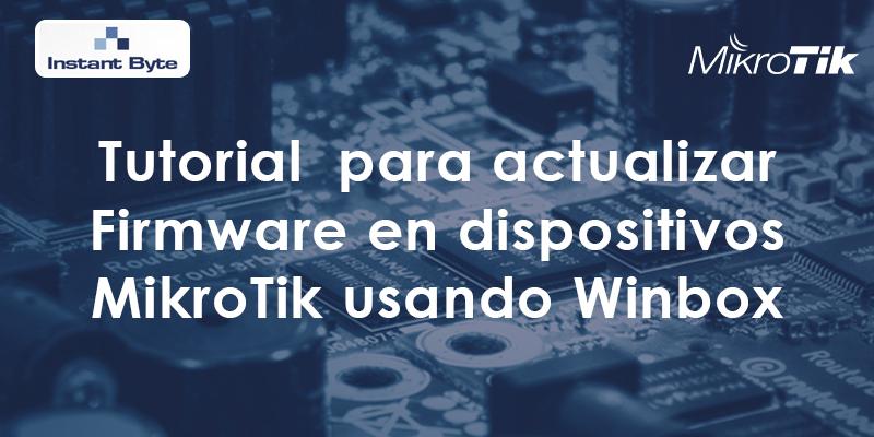 Actualización Firmware dispositivos Mikrotik usando Winbox